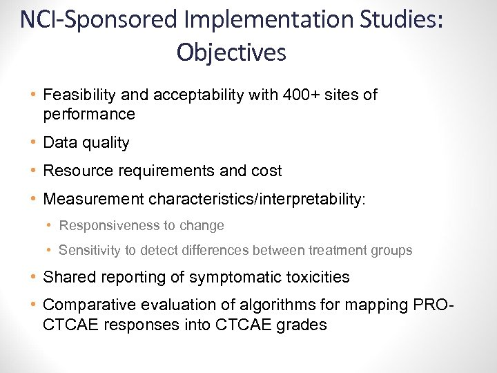 NCI-Sponsored Implementation Studies: Objectives • Feasibility and acceptability with 400+ sites of performance •