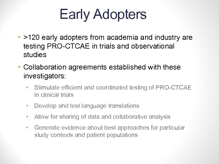 Early Adopters • >120 early adopters from academia and industry are testing PRO-CTCAE in