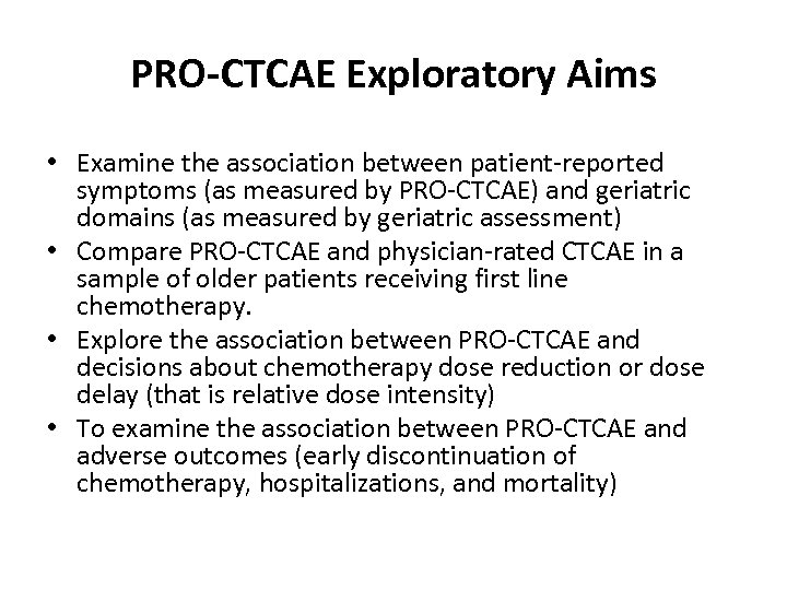 PRO-CTCAE Exploratory Aims • Examine the association between patient-reported symptoms (as measured by PRO-CTCAE)