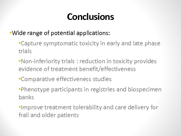 Conclusions • Wide range of potential applications: • Capture symptomatic toxicity in early and