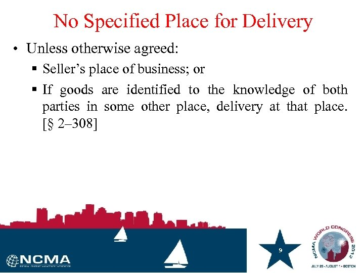 No Specified Place for Delivery • Unless otherwise agreed: § Seller's place of business;