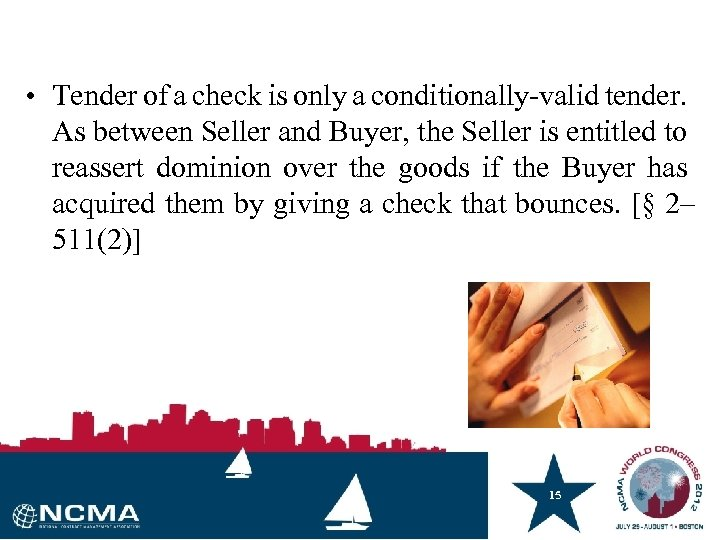 • Tender of a check is only a conditionally-valid tender. As between Seller