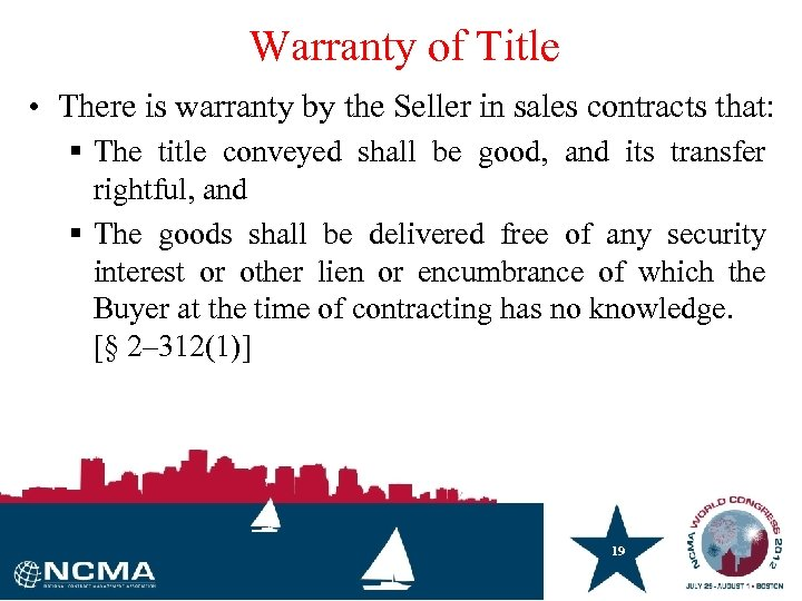 Warranty of Title • There is warranty by the Seller in sales contracts that: