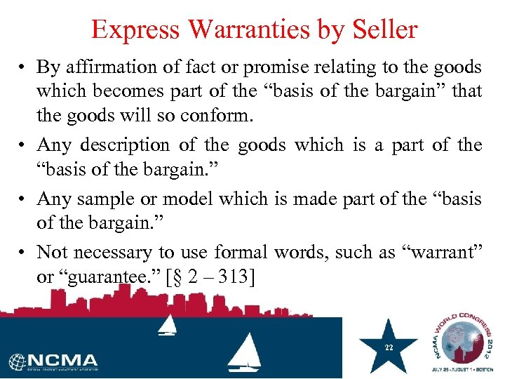 Express Warranties by Seller • By affirmation of fact or promise relating to the