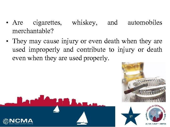 • Are cigarettes, whiskey, and automobiles merchantable? • They may cause injury or