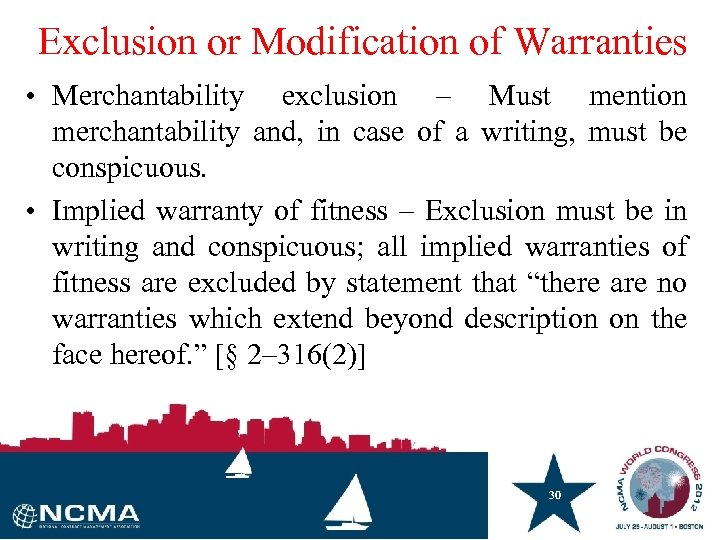 Exclusion or Modification of Warranties • Merchantability exclusion – Must mention merchantability and, in