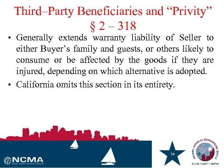 "Third–Party Beneficiaries and ""Privity"" § 2 – 318 • Generally extends warranty liability of"
