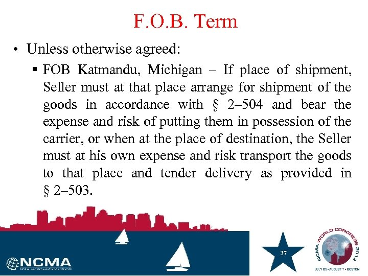 F. O. B. Term • Unless otherwise agreed: § FOB Katmandu, Michigan – If