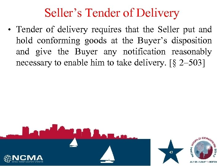 Seller's Tender of Delivery • Tender of delivery requires that the Seller put and