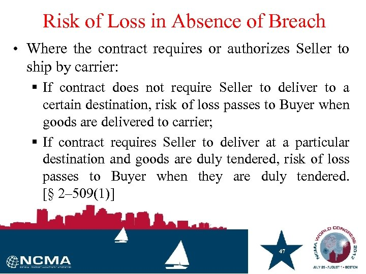 Risk of Loss in Absence of Breach • Where the contract requires or authorizes