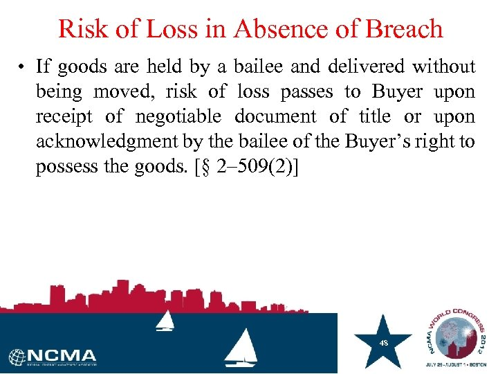 Risk of Loss in Absence of Breach • If goods are held by a