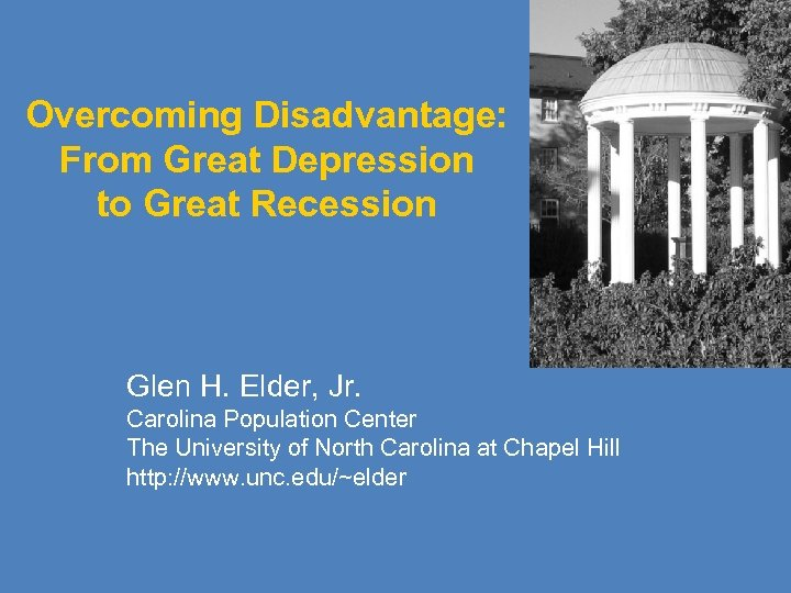 Overcoming Disadvantage: From Great Depression to Great Recession Glen H. Elder, Jr. Carolina Population