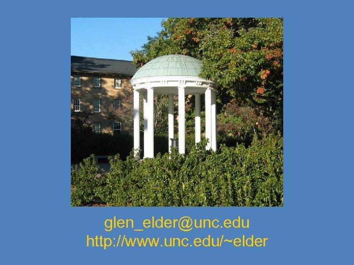glen_elder@unc. edu http: //www. unc. edu/~elder
