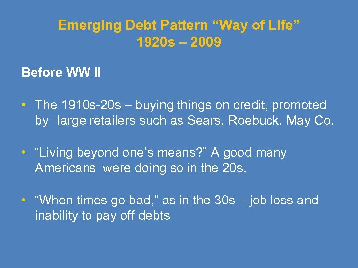 "Emerging Debt Pattern ""Way of Life"" 1920 s – 2009 Before WW II •"