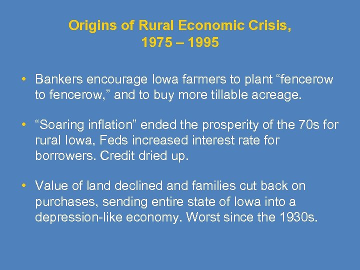 Origins of Rural Economic Crisis, 1975 – 1995 • Bankers encourage Iowa farmers to