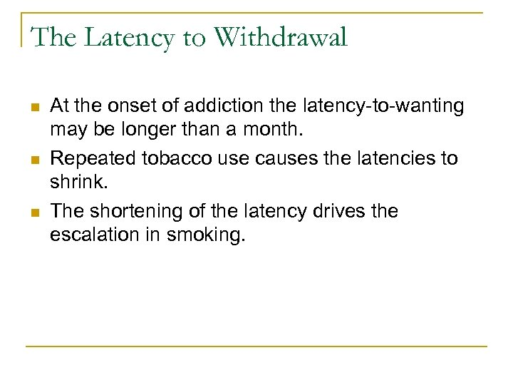 The Latency to Withdrawal n n n At the onset of addiction the latency-to-wanting