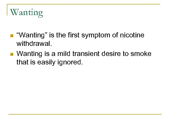 "Wanting n n ""Wanting"" is the first symptom of nicotine withdrawal. Wanting is a"