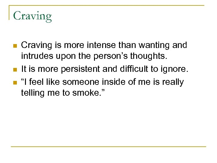Craving n n n Craving is more intense than wanting and intrudes upon the