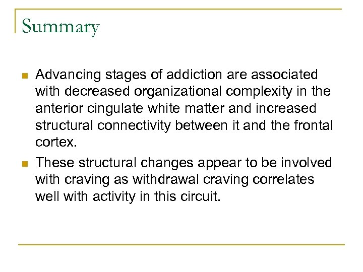 Summary n n Advancing stages of addiction are associated with decreased organizational complexity in
