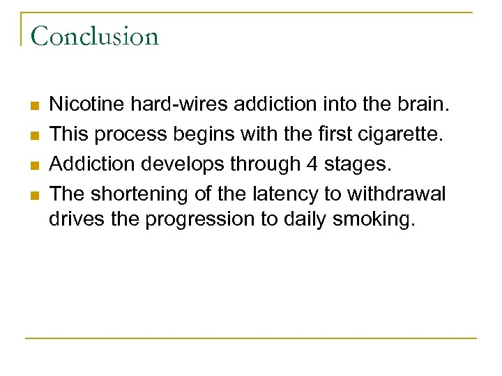 Conclusion n n Nicotine hard-wires addiction into the brain. This process begins with the
