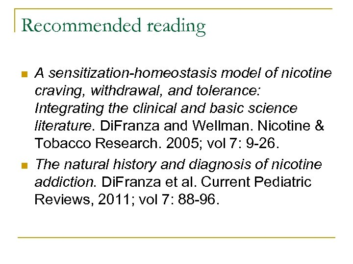 Recommended reading n n A sensitization-homeostasis model of nicotine craving, withdrawal, and tolerance: Integrating