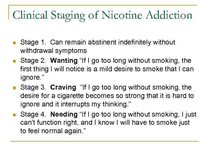 Clinical Staging of Nicotine Addiction n n Stage 1. Can remain abstinent indefinitely without
