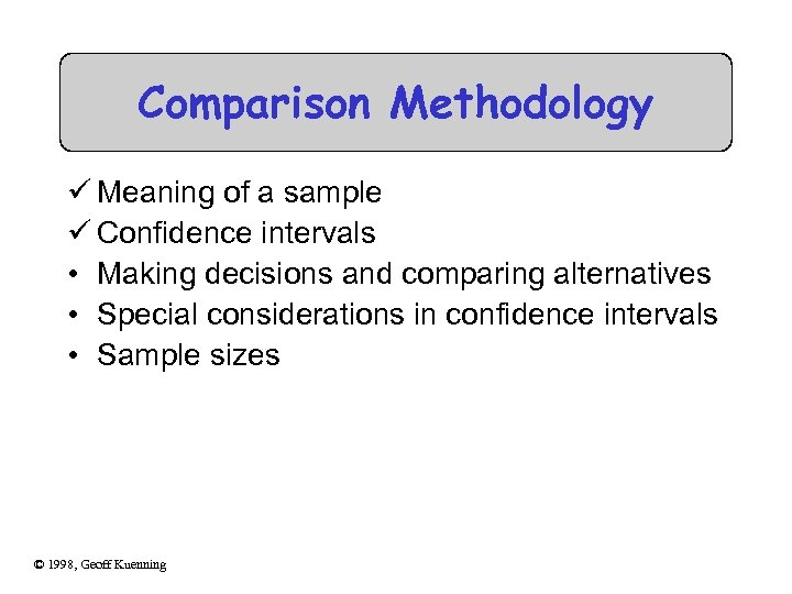 Comparison Methodology ü Meaning of a sample ü Confidence intervals • Making decisions and