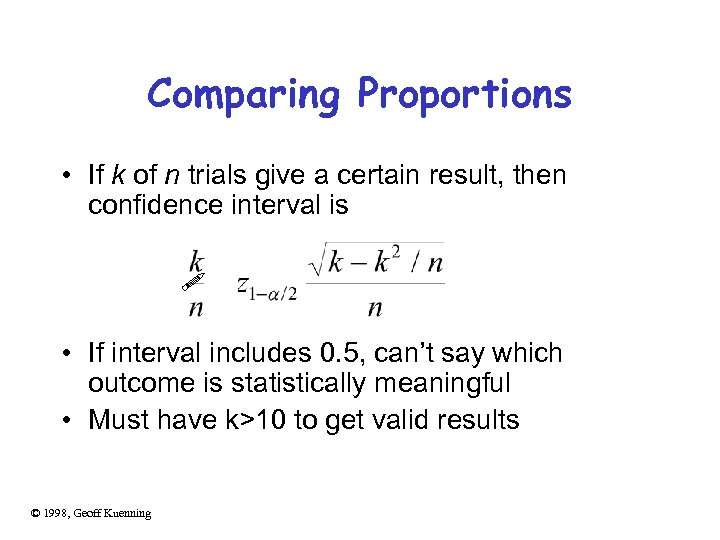 Comparing Proportions • If k of n trials give a certain result, then confidence