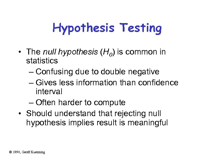 Hypothesis Testing • The null hypothesis (H 0) is common in statistics – Confusing