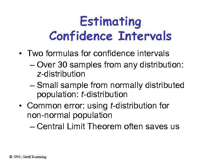Estimating Confidence Intervals • Two formulas for confidence intervals – Over 30 samples from