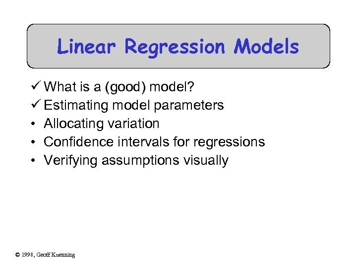 Linear Regression Models ü What is a (good) model? ü Estimating model parameters •