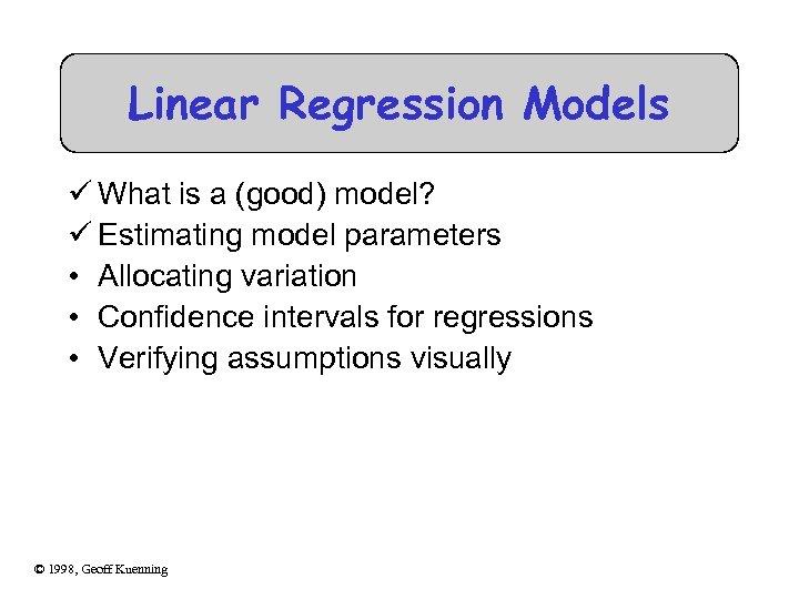 Linear Regression Models ü What is a (good) model? ü Estimating model parameters •