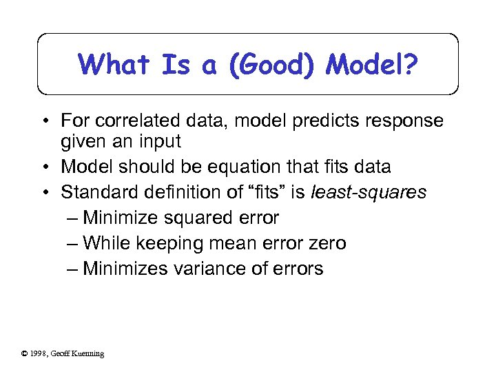 What Is a (Good) Model? • For correlated data, model predicts response given an