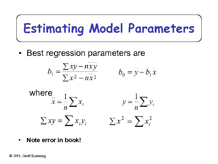 Estimating Model Parameters • Best regression parameters are where • Note error in book!