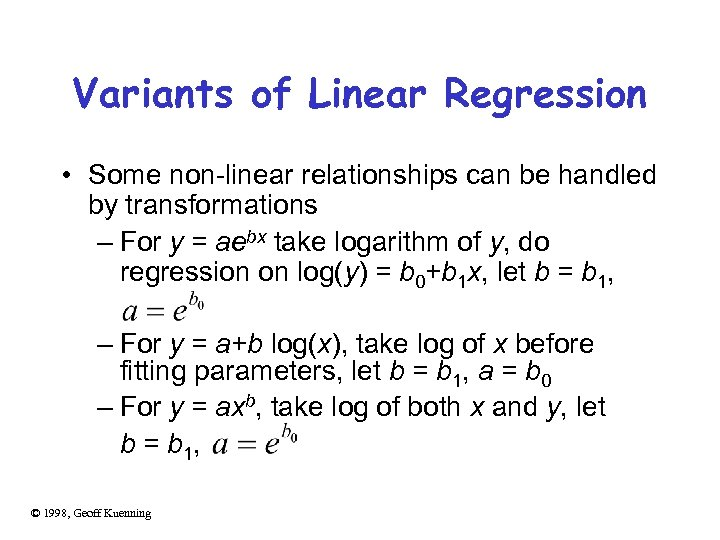 Variants of Linear Regression • Some non-linear relationships can be handled by transformations –
