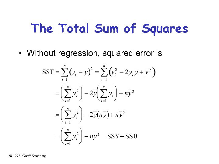 The Total Sum of Squares • Without regression, squared error is © 1998, Geoff