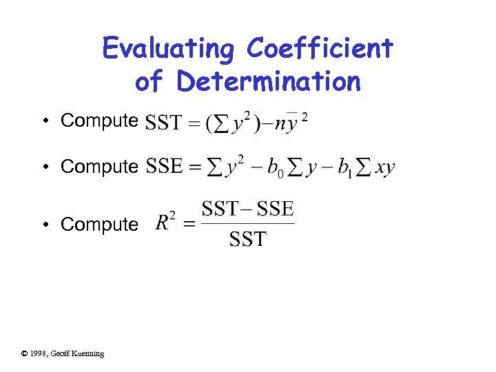 Evaluating Coefficient of Determination • Compute © 1998, Geoff Kuenning
