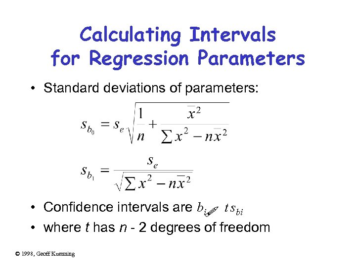 Calculating Intervals for Regression Parameters • Standard deviations of parameters: • Confidence intervals are