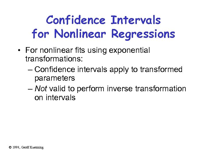 Confidence Intervals for Nonlinear Regressions • For nonlinear fits using exponential transformations: – Confidence
