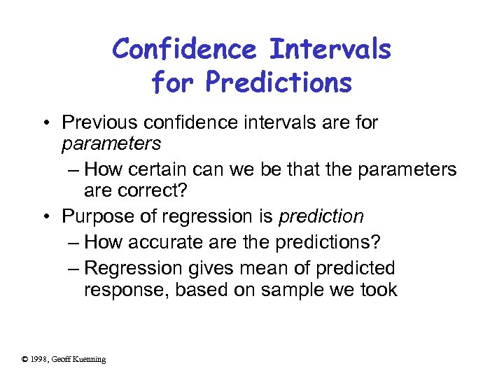 Confidence Intervals for Predictions • Previous confidence intervals are for parameters – How certain