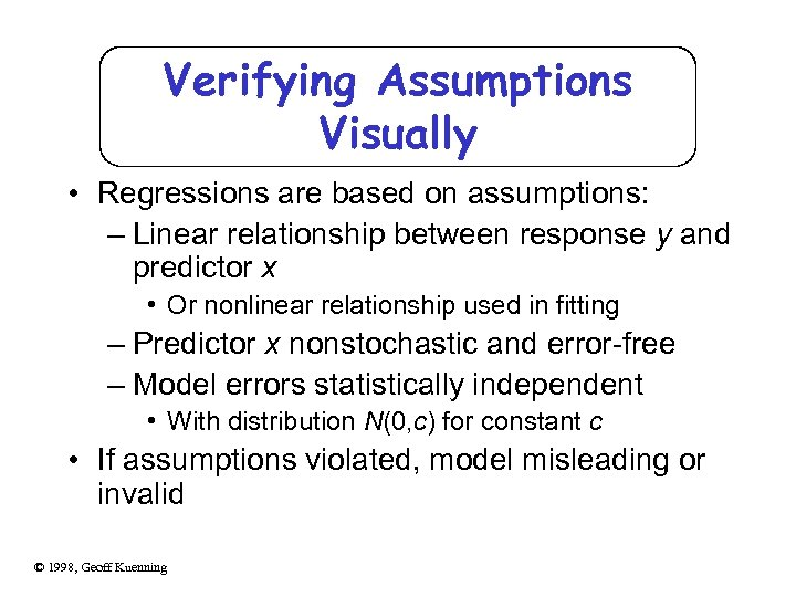 Verifying Assumptions Visually • Regressions are based on assumptions: – Linear relationship between response