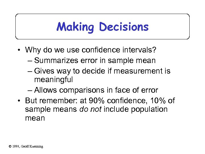 Making Decisions • Why do we use confidence intervals? – Summarizes error in sample