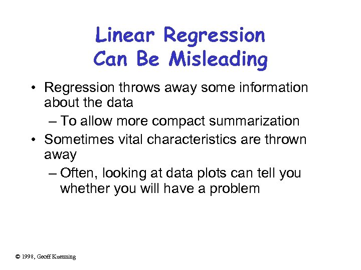 Linear Regression Can Be Misleading • Regression throws away some information about the data