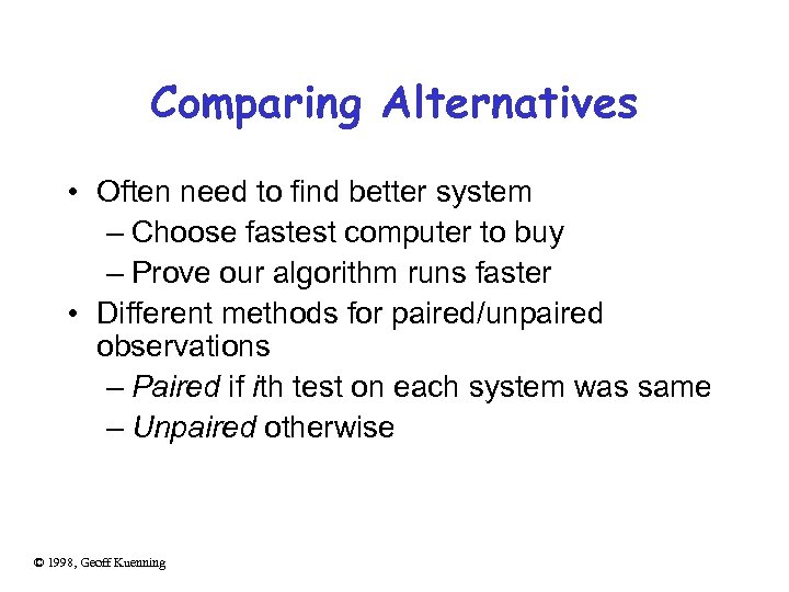Comparing Alternatives • Often need to find better system – Choose fastest computer to