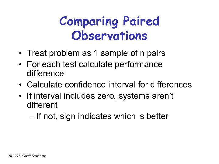 Comparing Paired Observations • Treat problem as 1 sample of n pairs • For