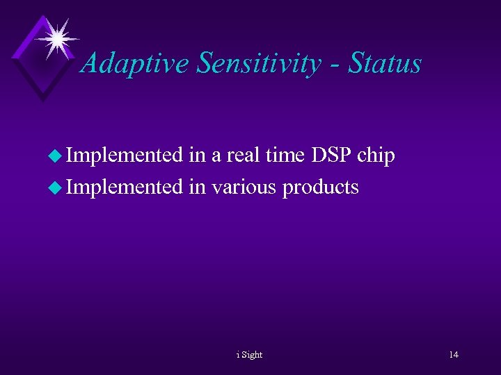 Adaptive Sensitivity - Status u Implemented in a real time DSP chip u Implemented