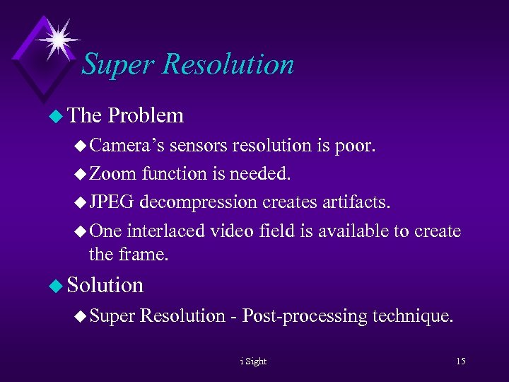 Super Resolution u The Problem u Camera's sensors resolution is poor. u Zoom function