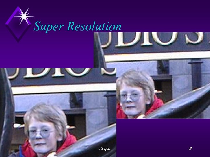 Super Resolution i Sight 19