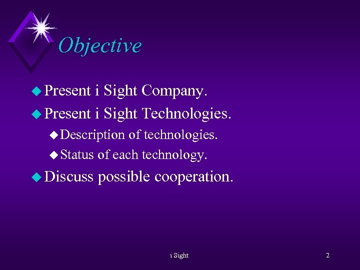 Objective u Present i Sight Company. u Present i Sight Technologies. u Description of
