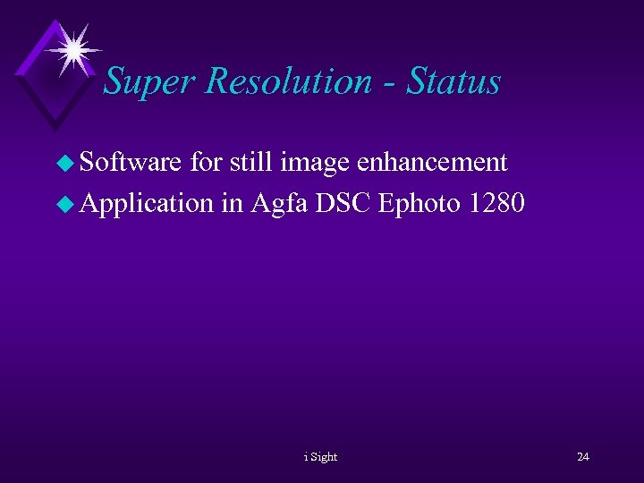 Super Resolution - Status u Software for still image enhancement u Application in Agfa